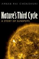 Nature's Third Cycle A Story of Sunspots by Arnab Rai (Professor of Physics, Department of Physics, Indian Institute of Science, Bangalore, India) Choudhuri