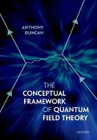 The Conceptual Framework of Quantum Field Theory by Anthony (Professor of Physics, Department of Physics and Astronomy, University of Pittsburgh) Duncan