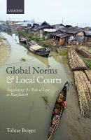 Global Norms and Local Courts Translating the Rule of Law in Bangladesh by Tobias (Assistant Professor, Otto Suhr Institute for Political Science, Freie Universitat Berlin) Berger