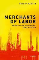 Merchants of Labor Recruiters and International Labor Migration by Philip (Professor Emeritus, Department of Agricultural and Resource Economics, University of California, Davis) Martin