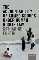 The Accountability of Armed Groups under Human Rights Law by Katharine Fortin