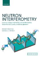Neutron Interferometry Lessons in Experimental Quantum Mechanics, Wave-Particle Duality, and Entanglement by Helmut Rauch, Samuel A. Werner