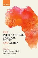 The International Criminal Court and Africa by Charles Chernor (Professor of Law, Florida International University, Miami, USA) Jalloh