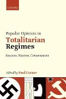 Popular Opinion in Totalitarian Regimes Fascism, Nazism, Communism by Paul (Professor of European History, University of Siena) Corner