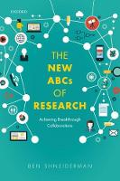 The New ABCs of Research Achieving Breakthrough Collaborations by Ben Shneiderman