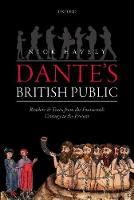 Dante's British Public Readers and Texts, from the Fourteenth Century to the Present by Nick (Emeritus Professor of English & Related Literature, University of York) Havely