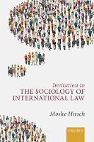 Invitation to the Sociology of International Law by Moshe (Von Hofmannsthal Chair in International Law, Hebrew University of Jerusalem) Hirsch
