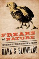 Freaks of Nature And What They Tell Us About Evolution and Development by Mark S. Blumberg