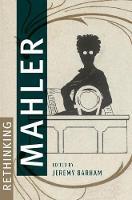 Rethinking Mahler by Jeremy (Reader in Music, University of Surrey) Barham