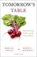 Tomorrow's Table Organic Farming, Genetics, and the Future of Food by Pamela C. (Professor of Plant Pathology, University of California, Davis) Ronald, Raoul W. (Market Garden Coordinator Adamchak
