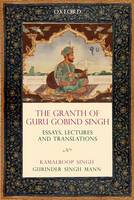 The Granth of Guru Gobind Singh Essays, Lectures and Translations by Kamalroop Singh, Gurinder Singh Mann
