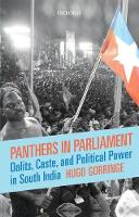 Panthers in Parliament Dalits, Caste, and Political Power in South India by Hugo Gorringe