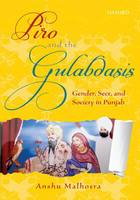 Piro and the Gulabdasis Gender, Sect, and Society in Punjab by Anshu Malhotra