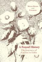 A Frayed History The Journey of Cotton in India by Meena Menon