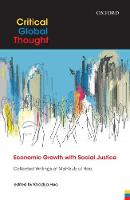 Economic Growth with Social Justice Collected Writings of Mahbub ul Haq by Khadija (President, Mahbub ul Haq Human Development Centre, Lahore, Pakistan) Haq