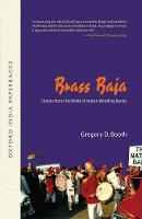 Brass Baja Stories from the World of Indian Wedding Bands [OIP] by Gregory Booth