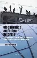 Globalization and Labour Reforms The Politics of Interest Groups and Partisan Governments by Zaad (Assistant Professor, Department of Political Science, Presidency University) Mahmood