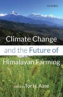 Climate Change and the Future of Himalayan Farming by Tor H. (Professor, Department of Geography, University of Bergen, Norway) Aase