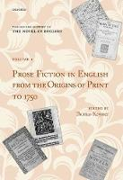 The Oxford History of the Novel in English Volume 1: Prose Fiction in English from the Origins of Print to 1750 by Thomas (Chancellor Jackman Professor in the Arts & University Professor of English, University of Toronto) Keymer