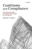 Coalitions and Compliance The Political Economy of Pharmaceutical Patents in Latin America by Kenneth C. (London School of Economics and Political Science (LSE)) Shadlen