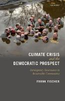 Climate Crisis and the Democratic Prospect Participatory Governance in Sustainable Communities by Frank (Professor Emeritus of Politics and Global Affairs, Rutgers University) Fischer