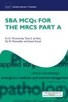 SBA MCQS for the MRCS Part A by Sri G. Thrumurthy, Tania S. De Silva, Zia M. Moinuddin, Stuart Enoch