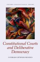 The Constitutional Courts and Deliberative Democracy by Conrado Hubner Mendes