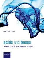 Acids and Bases Solvent Effects on Acid-Base Strength by Brian G. Cox
