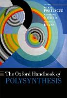 The Oxford Handbook of Polysynthesis by Michael Fortescue