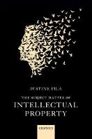 The Subject Matter of Intellectual Property by Justine (Senior Law Tutor and Fellow, St. Catherine's College, Oxford) Pila