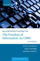 Blackstone's Guide to the Freedom of Information Act 2000 by John Wadham, Kelly Harris, George Peretz