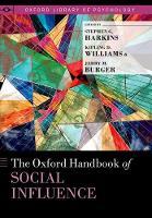 The Oxford Handbook of Social Influence by Stephen G. (Professor of Psychology, Northeastern University) Harkins
