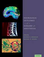 Neurologic Outcomes of Surgery and Anesthesia by George A. (Director, Division of Neuroanesthesiology; Assistant Professor of Anesthesiology and Neurosurgery; Faculty, Mashour