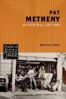 Pat Metheny The ECM Years, 1975-1984 by Mervyn (Professor of Music, University of Nottingham) Cooke