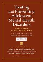 Treating and Preventing Adolescent Mental Health Disorders What We Know and What We Don't Know by Dwight L. Evans