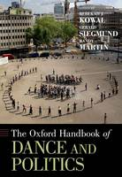 The Oxford Handbook of Dance and Politics by Rebekah J. (Associate Professor of Dance, The University of Iowa) Kowal