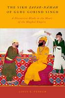 The Sikh Zafar-namah of Guru Gobind Singh A Discursive Blade in the Heart of the Mughal Empire by Louis E. (Professor of South Asian and Sikh History, University of Northern Iowa) Fenech