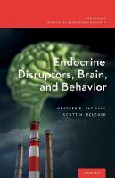 Endocrine Disruptors, Brain, and Behavior by Heather B. (Professor of Biological Sciences, North Carolina State University) Patisaul, Scott M. (Professor of Biolog Belcher
