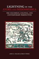 Lightning in the Andes and Mesoamerica Pre-Columbian, Colonial, and Contemporary Perspectives by John E. (Independent Archaeologist, University of Texas) Staller