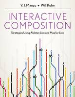 Interactive Composition Strategies Using Ableton Live and Max for Live by V. J. Manzo, Will Kuhn