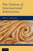The Culture of International Arbitration by Won L. (Fulbright Scholar and Associate Professor of Law, Seattle University School of Law) Kidane