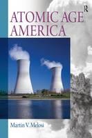 Atomic Age America by Martin V. Melosi