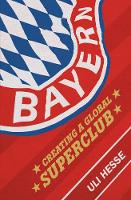Bayern Creating a Global Superclub by Uli Hesse