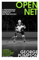 Open Net A Professional Amateur in the World of Big-Time Hockey by George Plimpton