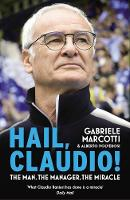 Hail, Claudio! The Man, the Manager, the Miracle by Gabriele Marcotti, Alberto Polverosi
