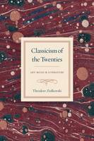 Classicism of the Twenties Art, Music, and Literature by Theodore Ziolkowski