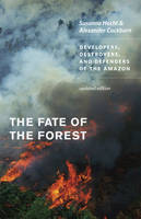 The Fate of the Forest Developers, Destroyers, and Defenders of the Amazon by Susanna Hecht, Alexander Cockburn