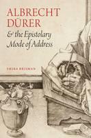 Albrecht D Rer and the Epistolary Mode of Address by Shira Brisman