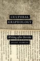 Cultural Graphology Writing After Derrida by Juliet Fleming
