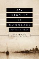 The Dignity of Commerce Markets and the Moral Foundations of Contract Law by Nathan B. Oman